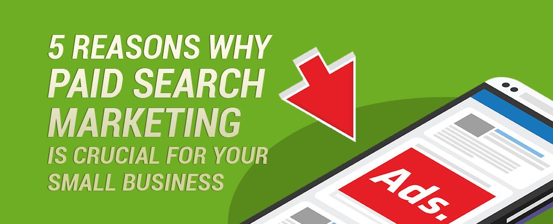 5 Reasons Why Paid Search Marketing is Crucial for your Small Business