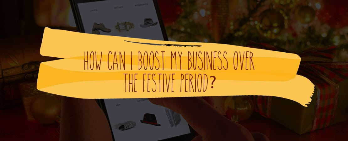 HOW CAN I BOOST MY BUSINESS OVER THE FESTIVE PERIOD?