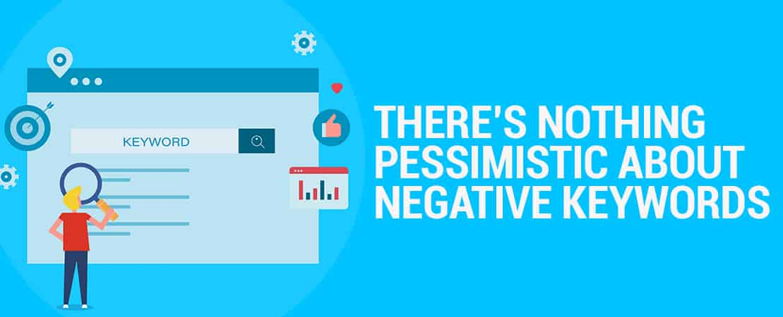 There's nothing pessimistic about negative keywords